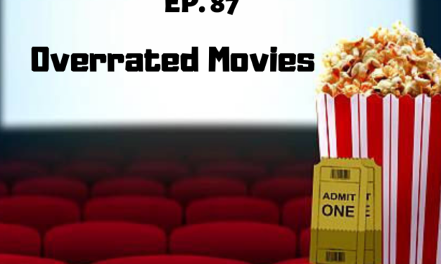Positive Cynicism EP. 87: Overrated Movies