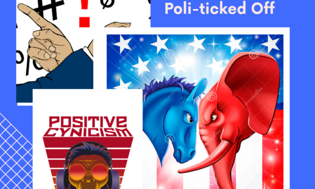 Positive Cynicism EP. 93: Poli-ticked Off