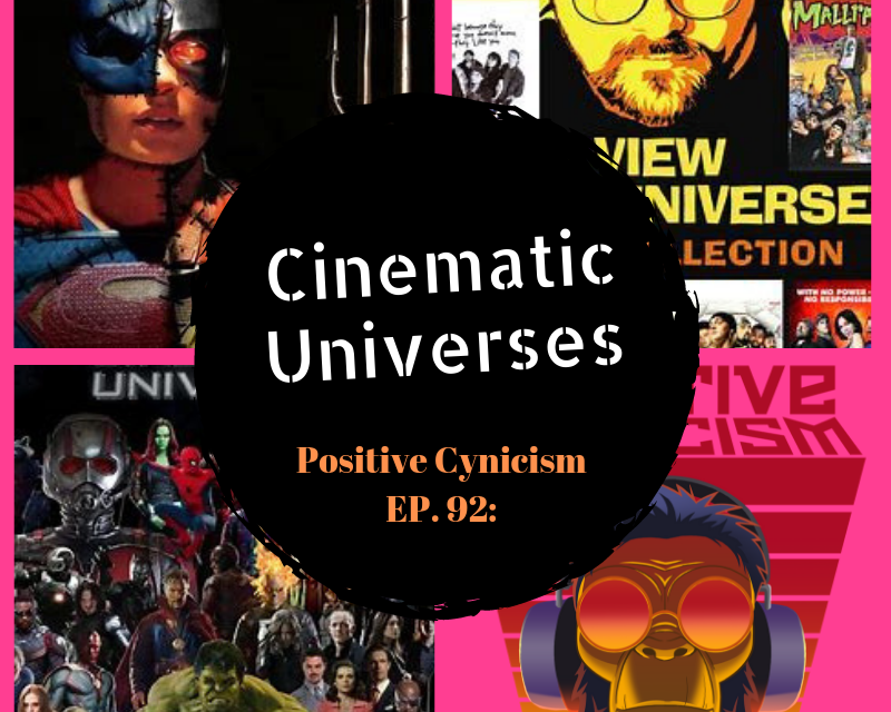 Positive Cynicism EP. 92: Cinematic Universes