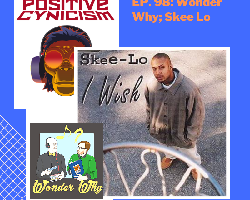 Positive Cynicism EP. 98: Wonder Why; Skee Lo