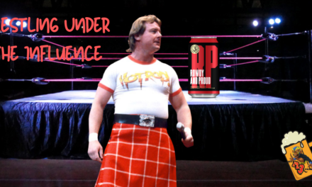 My 1-2-3 Cents Episode 239: Wrestling Under the Influence 'Rowdy & Proud'