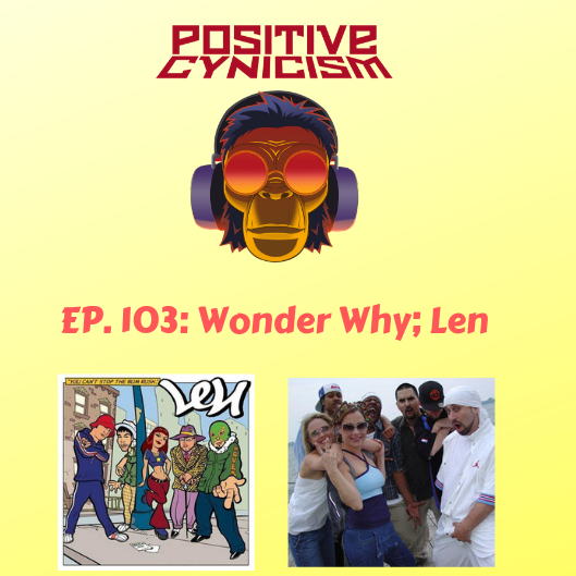 Positive Cynicism EP. 103: Wonder Why; Len