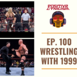 Positive Cynicism EP. 100: Wrestling with 1999