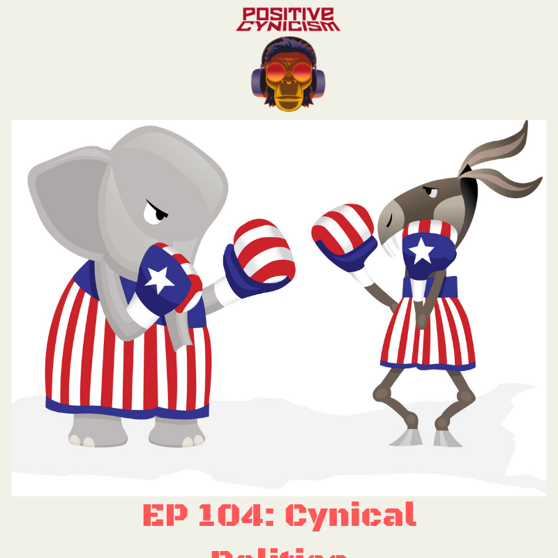 Positive Cynicism EP. 104: Cynical Politics