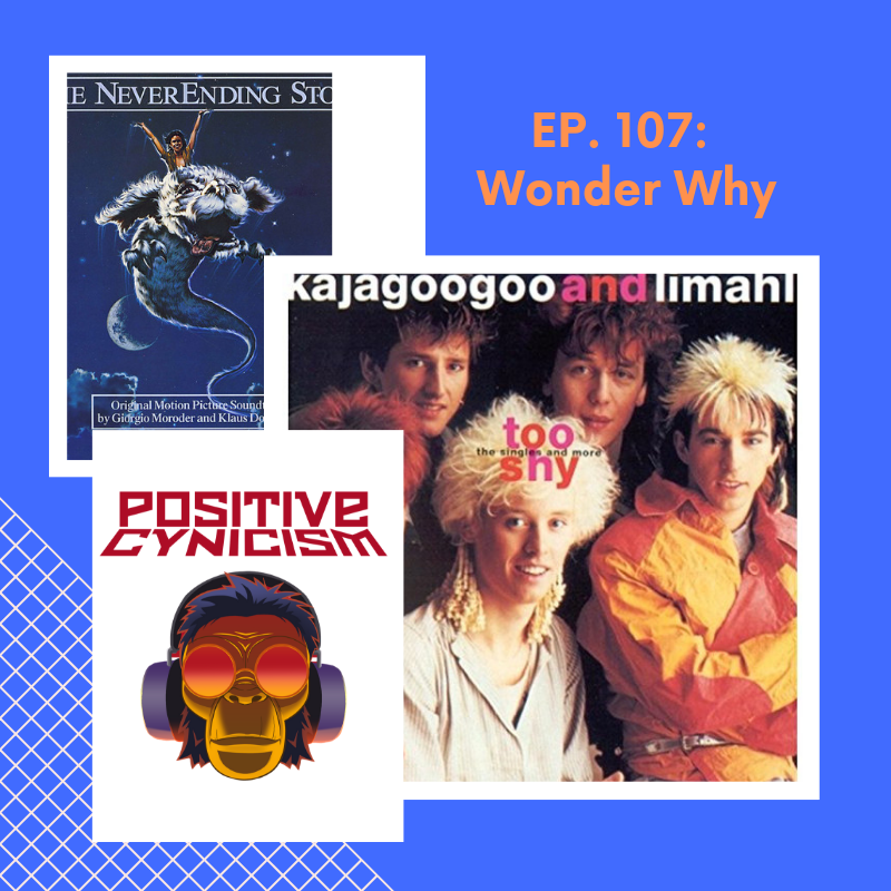 Positive Cynicism EP. 107: Wonder Why; Kajagoogoo and Limahl
