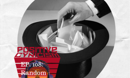 Positive Cynicism EP. 108: Random Discussions