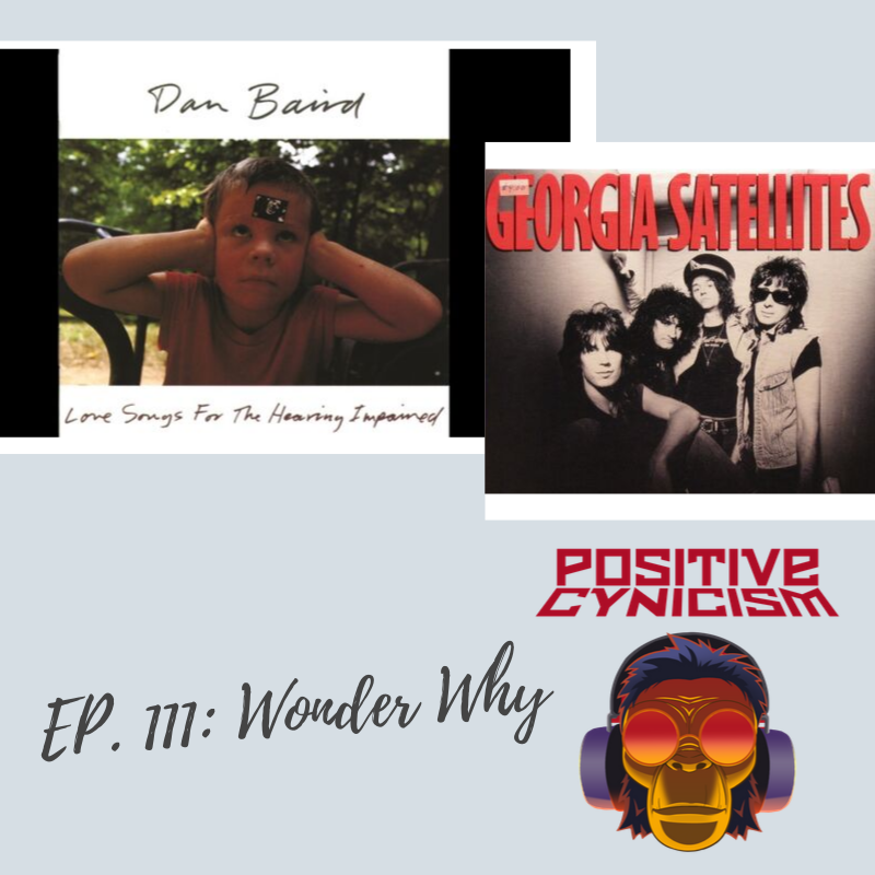 Positive Cynicism EP. 111: Wonder Why; Georgia Satellites/Dan Baird