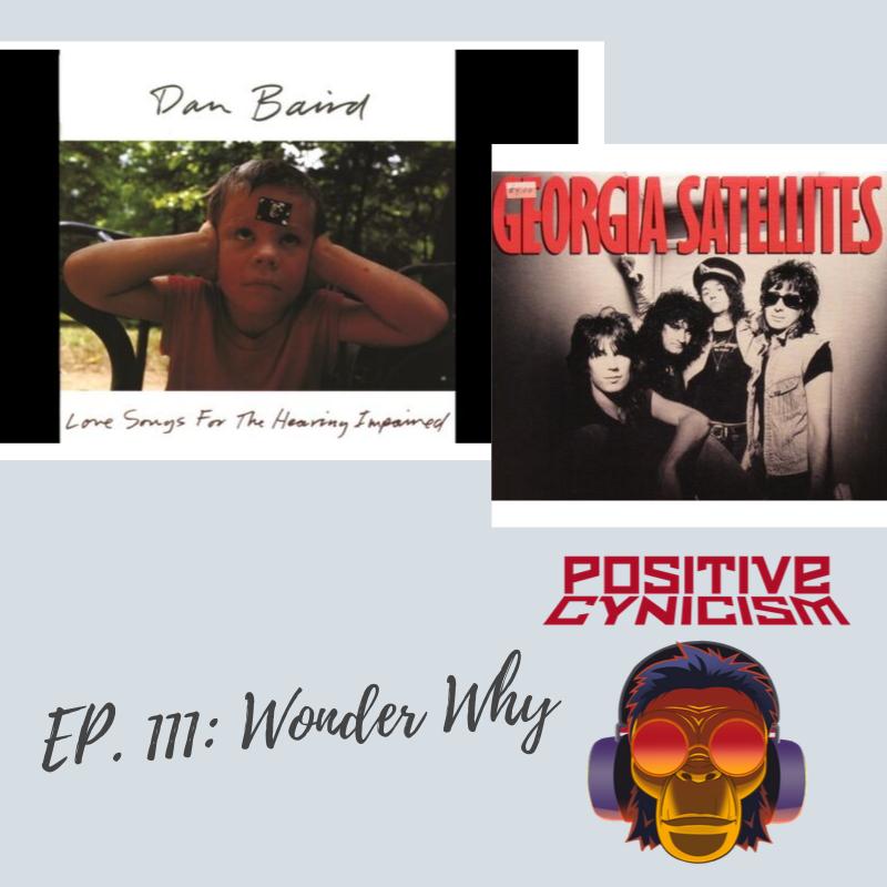 Positive Cynicism EP. 111: Wonder Why; Georgia Satellites/Dan Baird