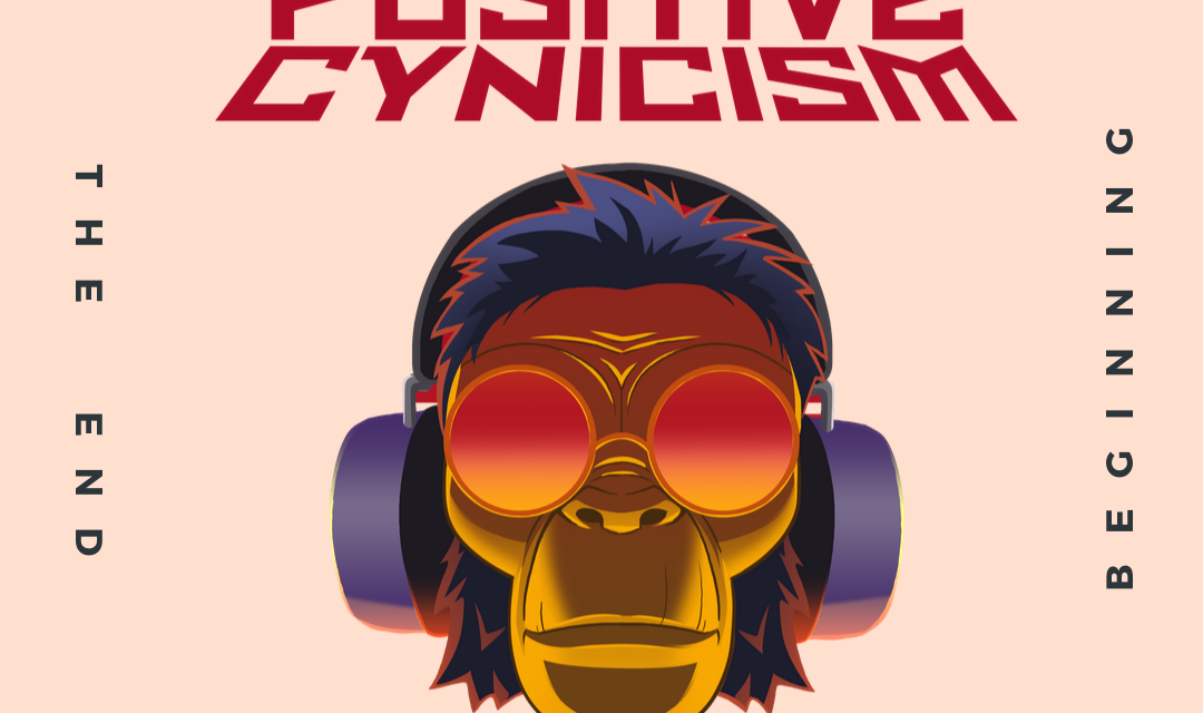 Positive Cynicism EP. 112: The End is the Beginning