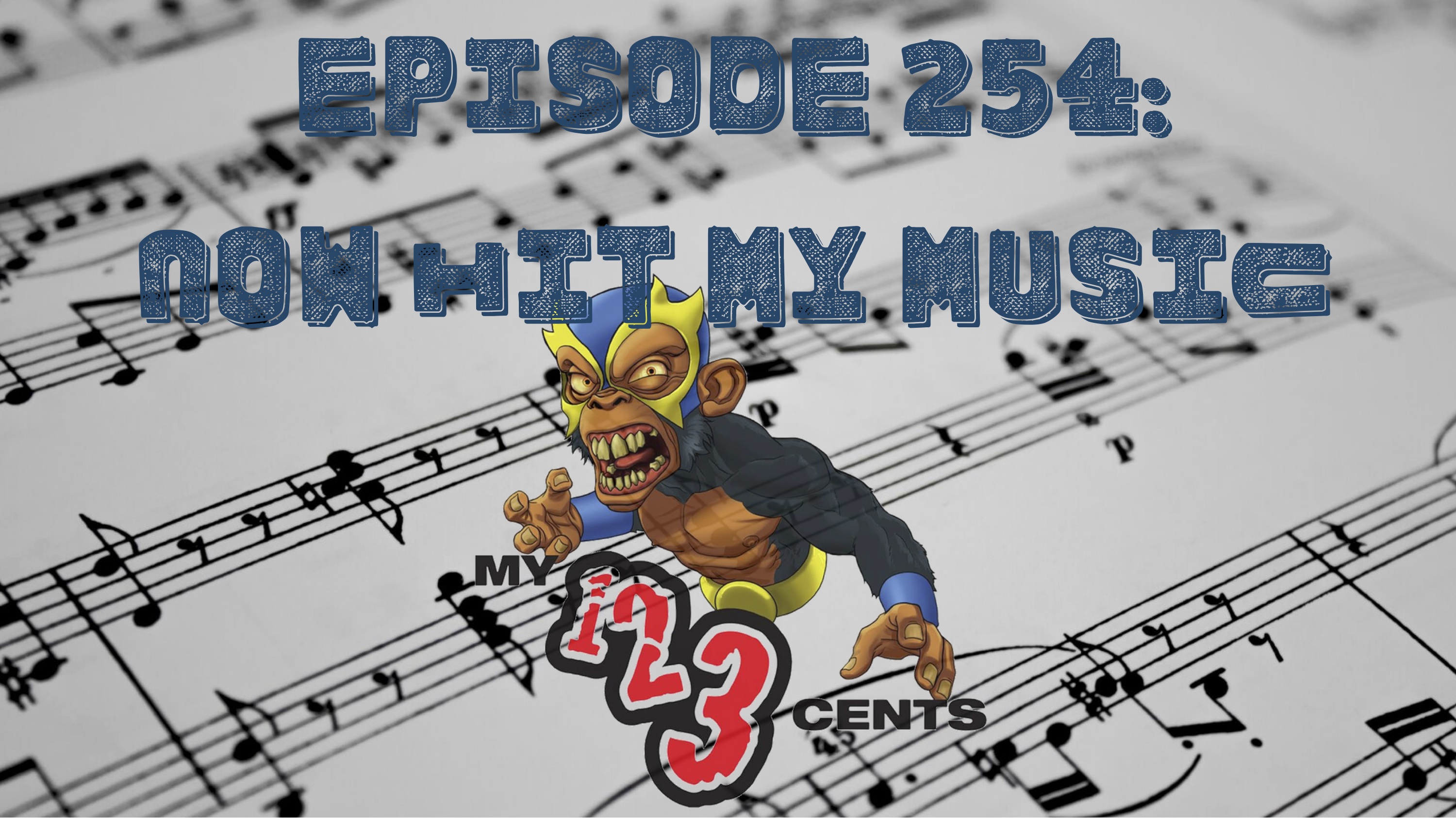 My 1-2-3 Cents Episode 254: Now Hit My Music