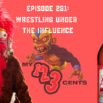 My 1-2-3 Cents Episode 261: Wrestling Under the Influence
