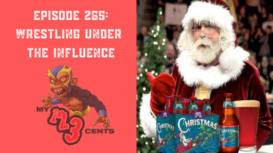 My 1-2-3 Cents Episode 265: Wrestling Under the Influence