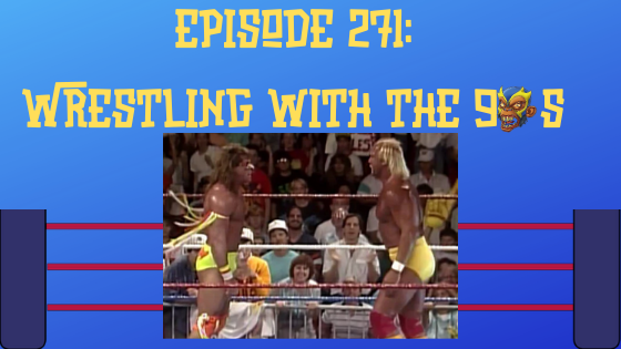 My 1-2-3 Cents Episode 271: Wrestling with the 90s