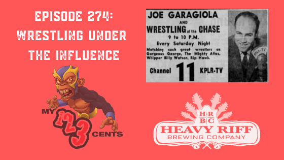 My 1-2-3 Cents Episode 274: Wrestling Under the Influence