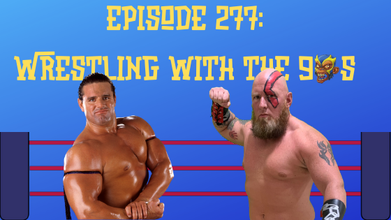 My 1-2-3 Cents Episode 277: Wrestling with the 90s