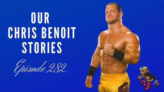 My 1-2-3 Cents Episode 282: Our Chris Benoit Stories
