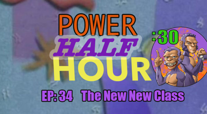 POWER HALF HOUR: EP. 34: THE NEW NEW CLASS