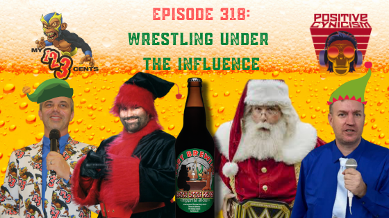 My 1-2-3 Cents Episode 318: Wrestling Under the Influence