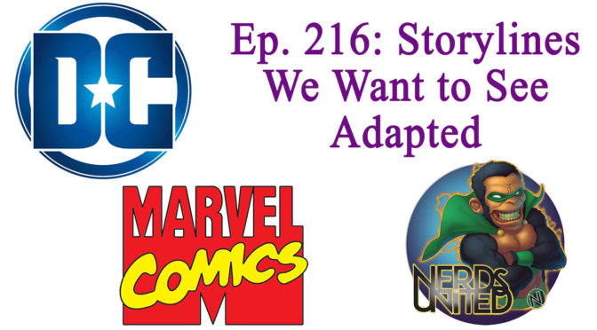 Nerds United Episode 216: Storylines We Want to See Adapted