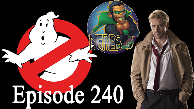 Nerds United Episode 240: Ghostbusters In, Constantine Out