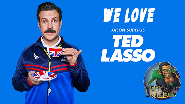 Nerds United Episode 242: We Love Ted Lasso