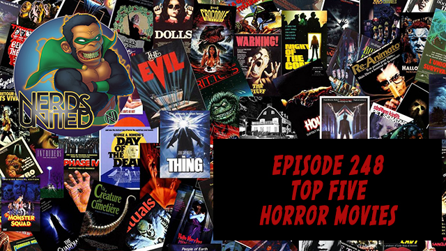 Nerds United Episode 248: Our Top Five Horror Movies