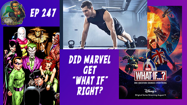 Nerds United Episode 247: What If…Marvel got it Right?