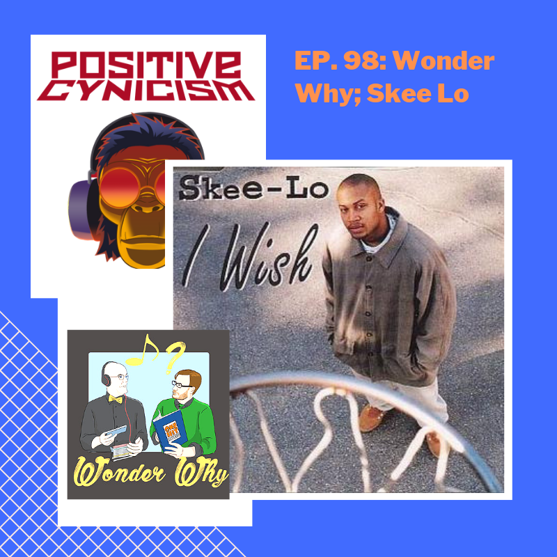 Positive Cynicism EP. 98: Wonder Why; Skee Lo