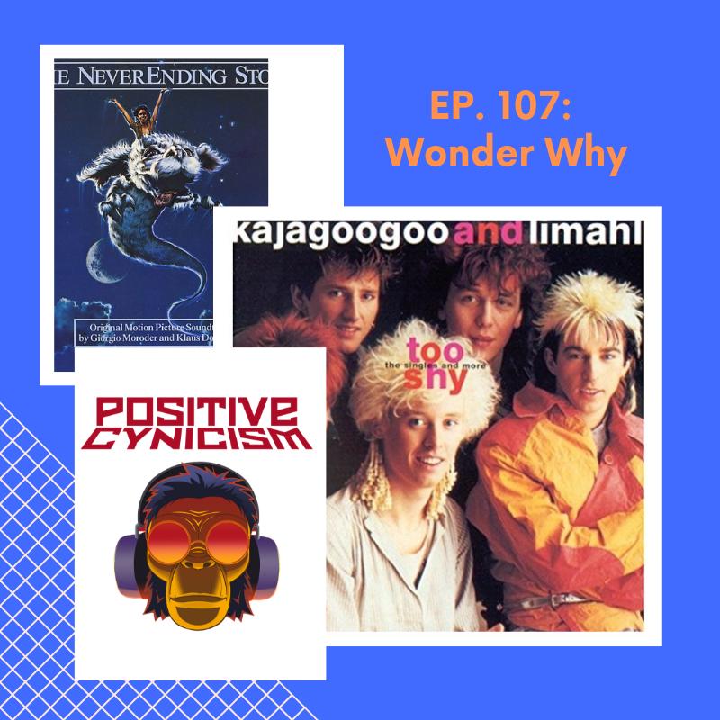 Positive Cynicism EP. 107: Wonder Why; Kajagoogoo and Limahl