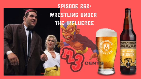 My 1-2-3 Cents Episode 252: Wrestling Under the Influence