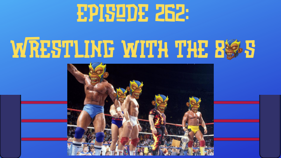 My 1-2-3 Cents Episode 262: Wrestling with the 80s