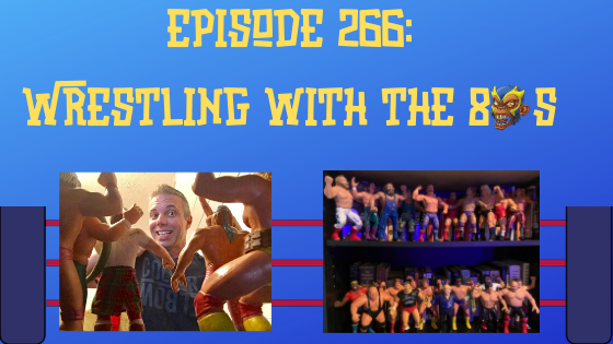 My 1-2-3 Cents Episode 266: Wrestling with the 80s
