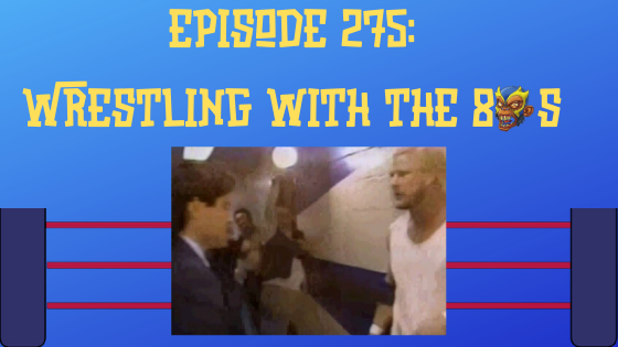 My 1-2-3 Cents Episode 275: Wrestling with the 80s