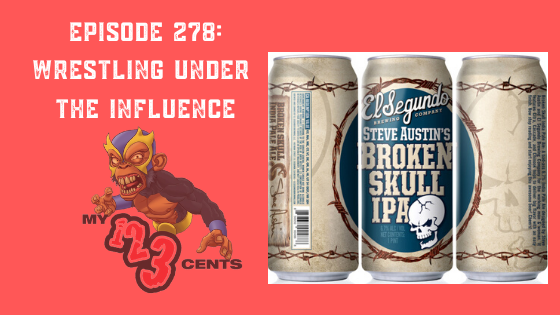 My 1-2-3 Cents Episode 278: Wrestling Under the Influence