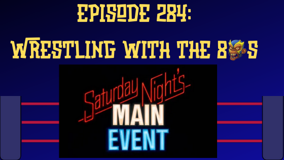 My 1-2-3 Cents Episode 284: Wrestling with the 80s