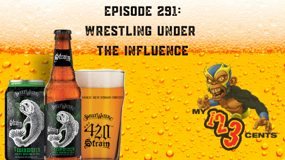 My 1-2-3 Cents Episode 291: Wrestling Under the Influence