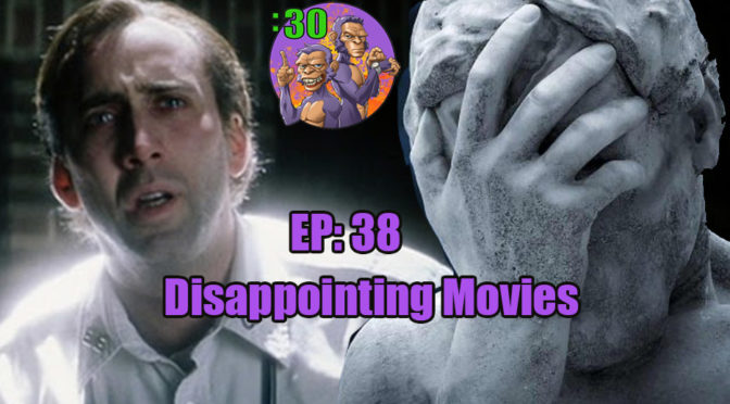 POWER HALF HOUR EP. 38: DISAPPOINTING MOVIES