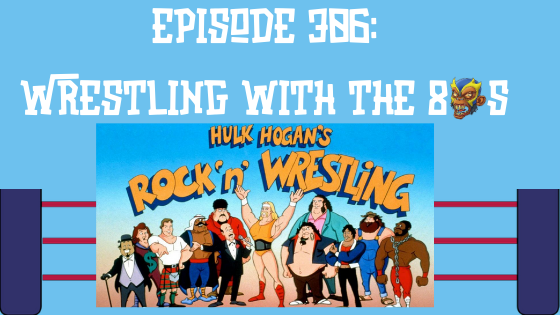 My 1-2-3 Cents Episode 306: Wrestling with the 80s