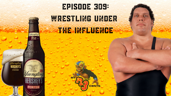My 1-2-3 Cents Episode 309: Wrestling Under the Influence