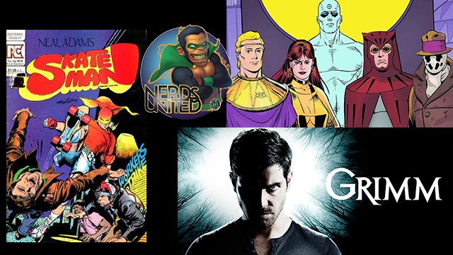 Nerds United Episode 218: Grimm, Watchmen, Skateman, and Wanda