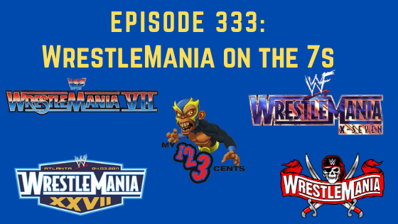 My 1-2-3 Cents Episode 333: WrestleMania on the 7s