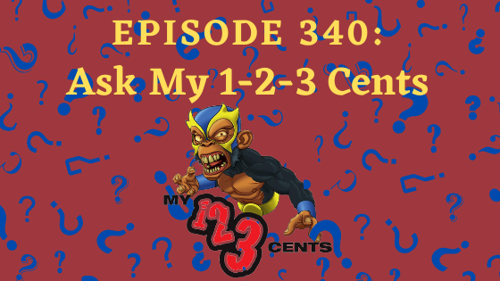 My 1-2-3 Cents Episode 340: Ask My 1-2-3 Cents