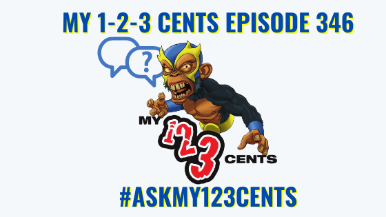 My 1-2-3 Cents Episode 346: Ask My 1-2-3 Cents