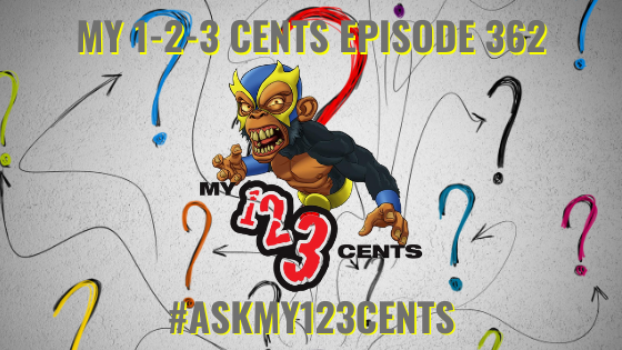 My 1-2-3 Cents Episode 362: Ask My 1-2-3 Cents